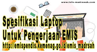 Spesifikasi Laptop Untuk Pengerjaan EMIS http://emispendis.kemenag.go.id/emis_madrsah