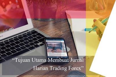 Ini Tujuan Utama Menciptakan Jurnal Harian Trading Forex