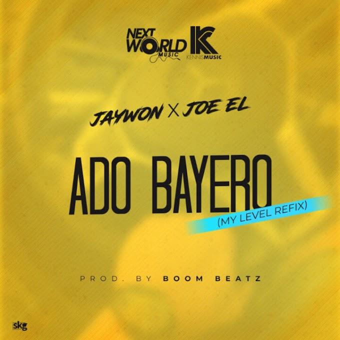 [MUSIC] JAYWON X JOE EL – ADO BAYERO (MY LEVEL REFIX)