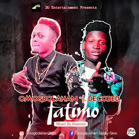 Omogbolahan Ft. Decoded - Fatimo (Mixed By Kazeone)