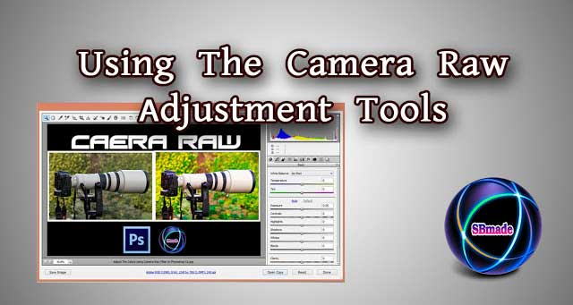 Using The Camera Raw Adjustment Tools