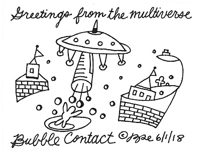 Greetings from the multiverse. Bubble contact.