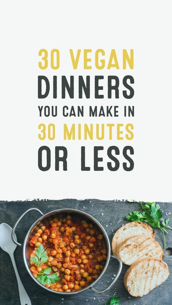 30 Vegan Dinners You Can Make in 30 Minutes or Less. The perfect vegan week night meal