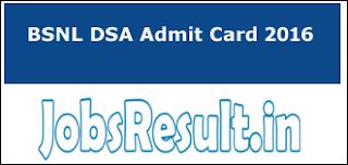 BSNL DSA Admit Card 2016