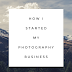 How I started my photography business