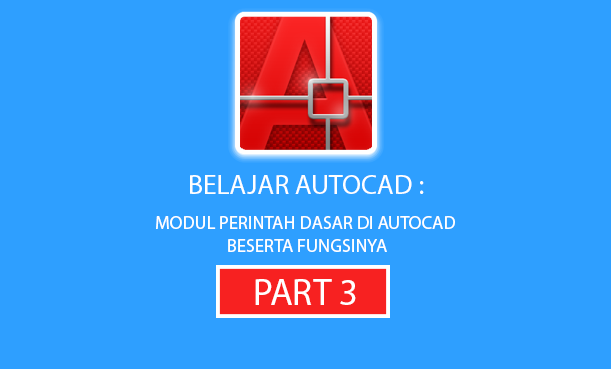 BELAJAR AUTOCAD : Modul Perintah Dasar di AutoCAD Beserta Fungsinya Part 3