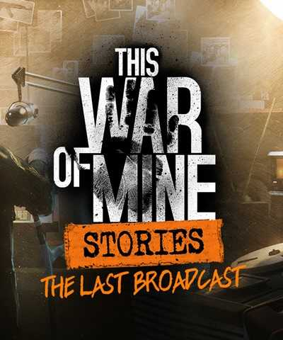 This.War.of.Mine.Stories.The.Last.Broadcast Optimized, Pantip Download