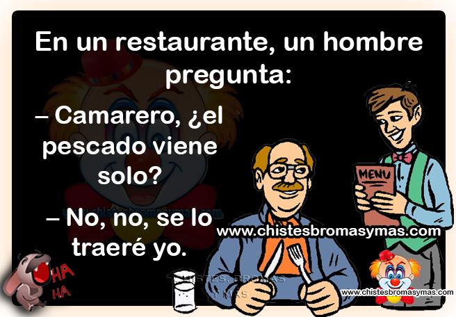 En un restaurante, un hombre pregunta:  - Camarero, ¿el pescado viene solo? - No, no se lo traeré yo