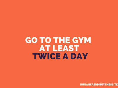 go to gym twice a day