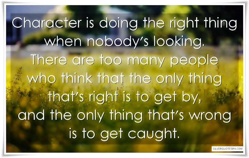 Character Is Doing The Right Thing When Nobody's Looking