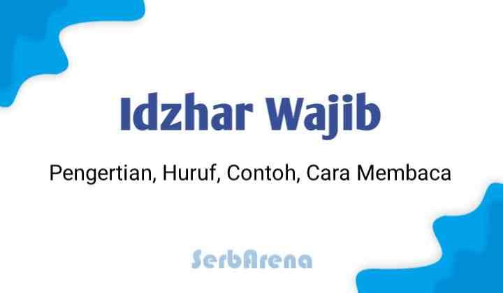 Idhar Wajib : Pengertian, Huruf, Contoh dan Cara Membacanya