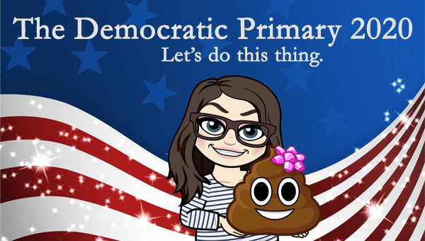 image of a cartoon version of me smiling and holding the poop emoji wrapped in a pink bow, while standing in front of a patriotic stars-and-stripes graphic, to which I've added text reading: 'The Democratic Primary 2020: Let's do this thing.'