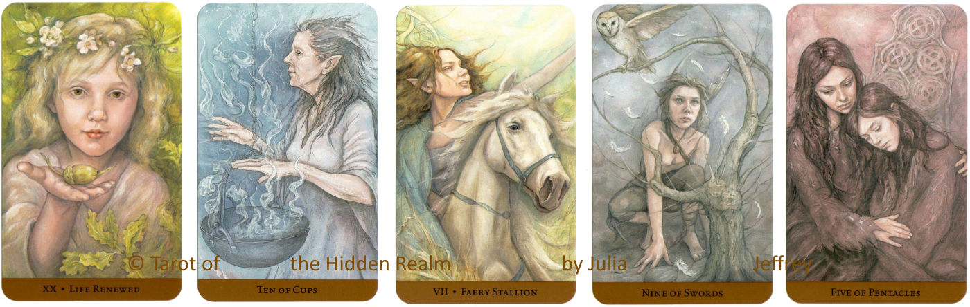 Tarot of the Hidden Realm Julia Jeffrey,XX Life Renewed, Ten of CUps, VII Fairy Stallion, Nine of Swords, five of Pentacles