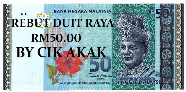 Rebut Duit Raya RM50.00 By Cik Akak