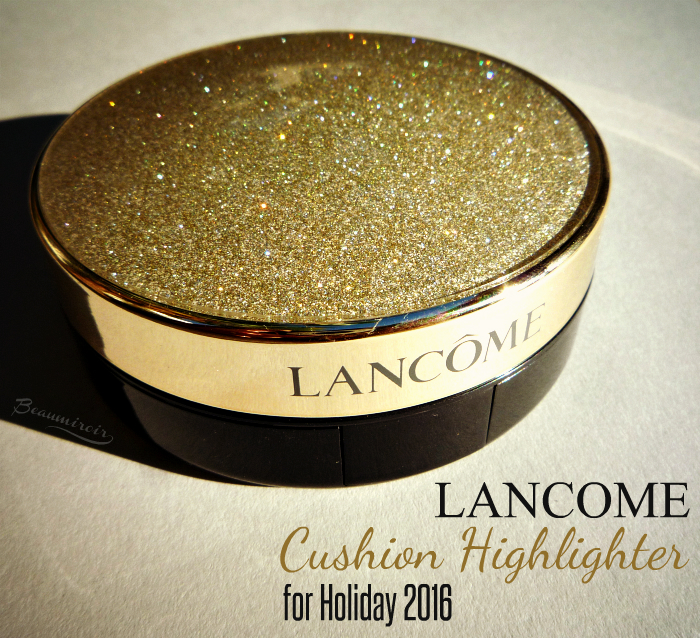 Lancome's new Cushion Highlighter for Holiday 2016: review, photos, swatches