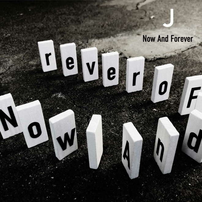 J - Now and Forever