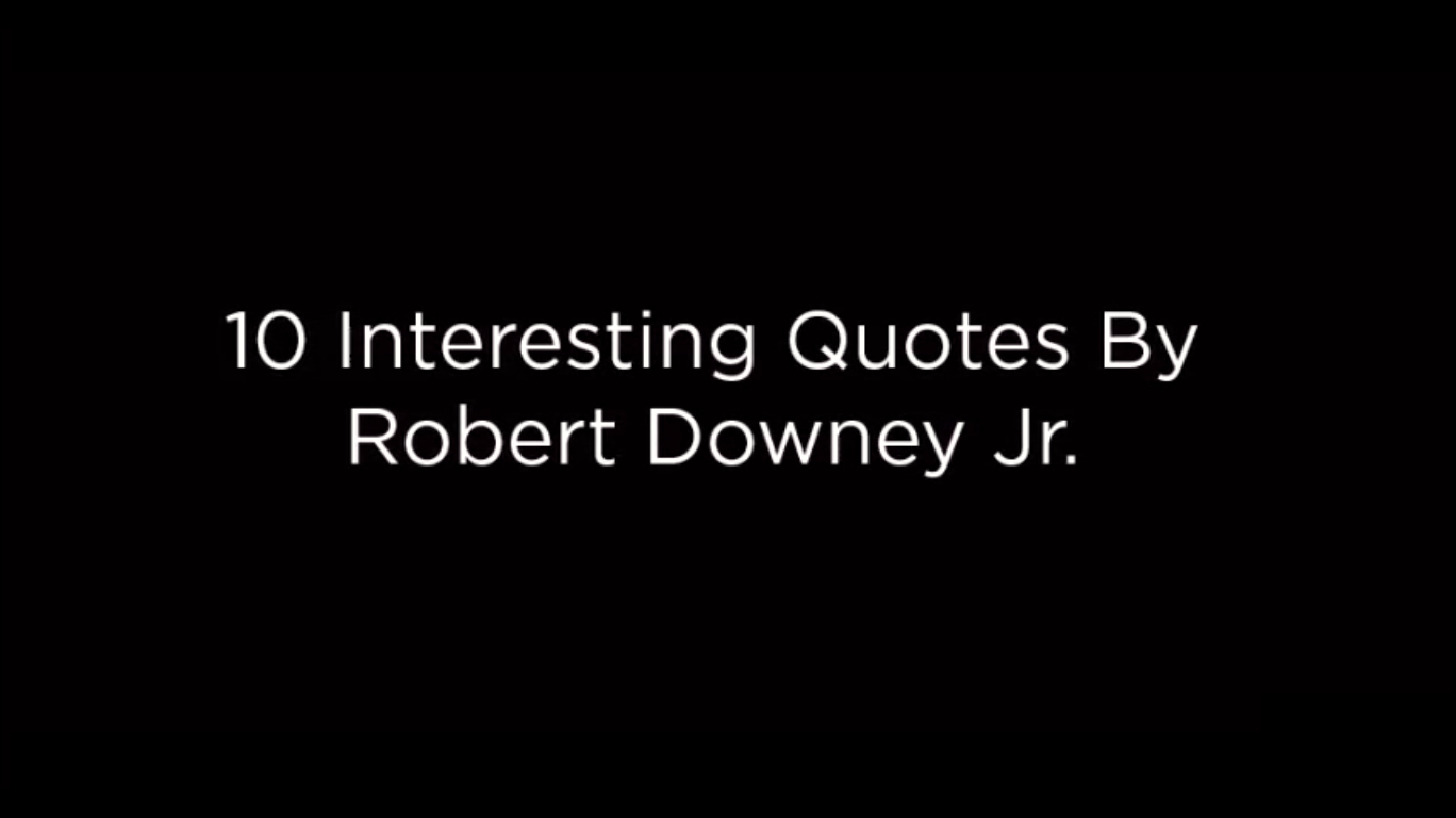 10 Interesting Quotes By Robert Downey Jr.[video]