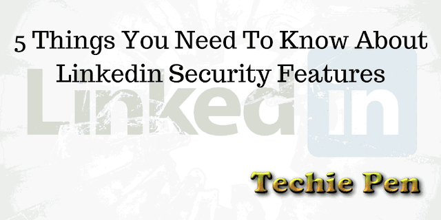 5 Things You Need To Know About LinkedIn Security Features