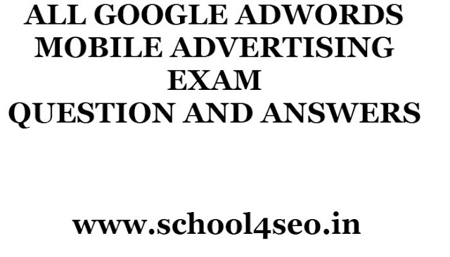 GOOGLE ADWORDS MOBILE ADVERTISING EXAM QUESTION AND ANSWERS