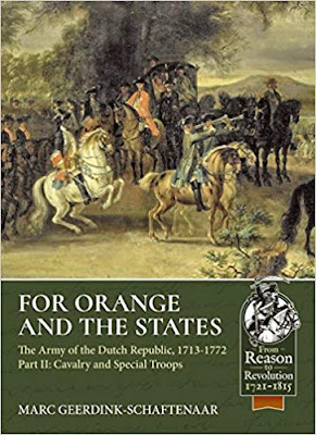 For Orange and the States: The Army of the Dutch Republic, 1713-1772 Volume 2: Cavalry and Special Troops
