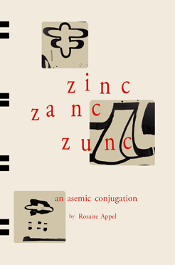 Available Now @ Amazon! Zinc Zanc Zunc: An Asemic Conjugation by Rosaire Appel