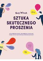 """""""Sztuka skutecznego proszenia"""" – Guy Winch"""
