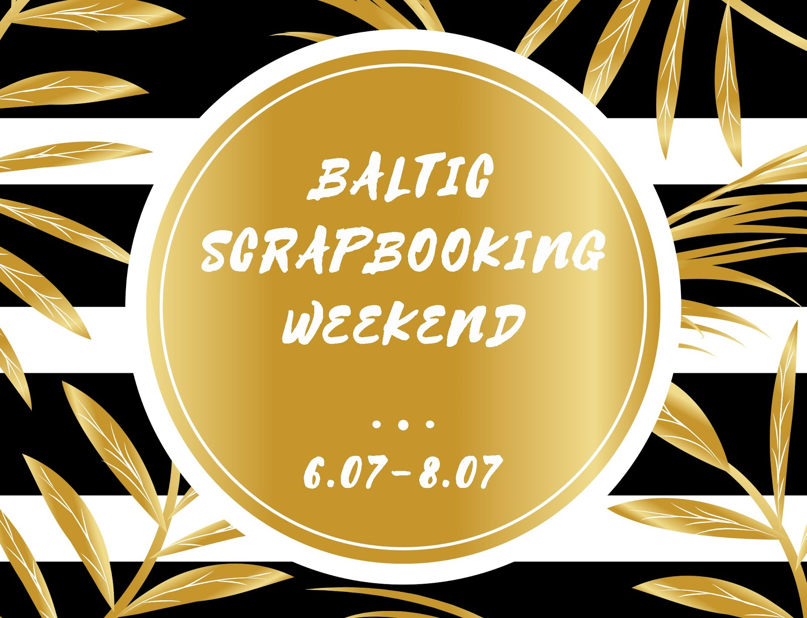 Baltic Scrapbooking Weekend 6-8.07.2018 LATVIA