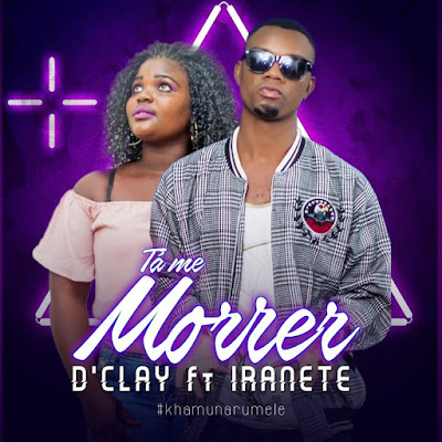 D'Clay - Tá Me Morrer Male (feat. Iranete) 2018 | Download Mp3