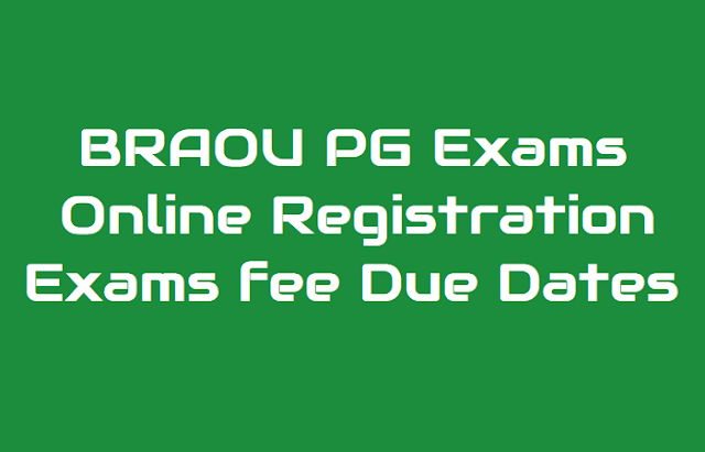 braou pg exams online registration 2019,braou ma,mcom,msc,mba,blisc,mlisc course exams fee dates,last date for online registration,exams fee payment