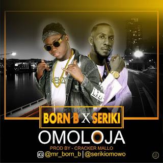Born B ft. Seriki - Omoloja