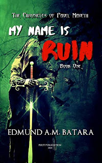 My Name is RUIN: The Chronicles of Pavel Maveth - Book One - book promotion by Edmund A.M. Batara