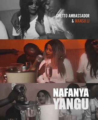 video Ghetto Ambassador Ft Mansu LI – Nafanya Yangu