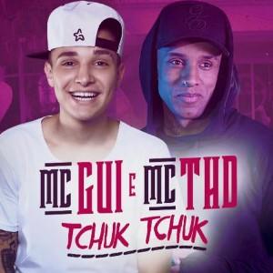 Baixar Música Tchuk Tchuk – MC Gui e MC THD