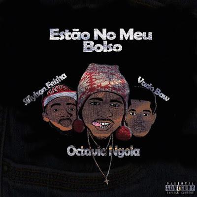 Octavio Ngola feat. Vado Baw e Sillylson Feisha - Estão No Meu Bolso [DOWNLOAD]
