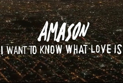 "AMASON ""I Want To Know What Love Is"""