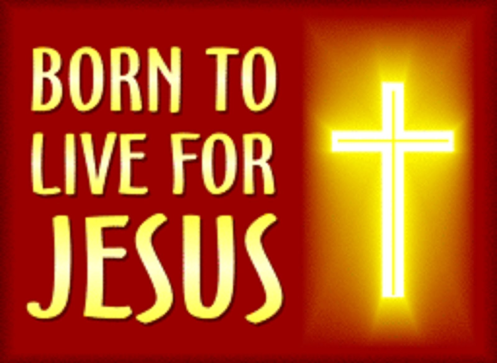 BORN TO LIVE FOR JESUS
