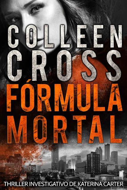 Fórmula Mortal um thriller investigativo de Katerina Carter - Colleen Cross