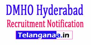 DMHO Hyderabad Recruitment Notification 2017 hyderabad.telangana.gov.in