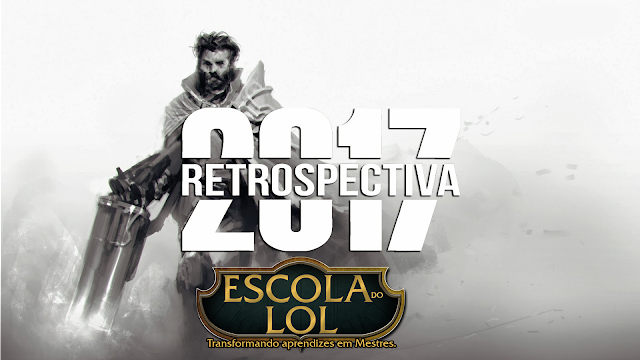 Retrospectiva 2017 - Escola do LoL