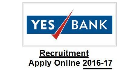 Yes Bank Recruitment 2016-17 Financial Adviser RTL CRP/ BRP BSP ...