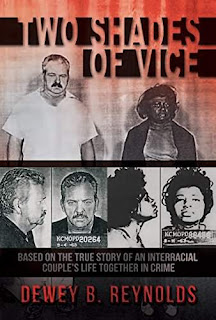 Two Shades of Vice: Based on the true story of an interracial couple's life together in crime - a page turning true crime story by Dewey B. Reynolds