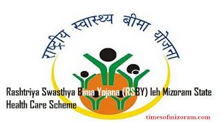 Rashtriya Swasthya Bima Yojana (RSBY) leh Mizoram State Health Care Scheme