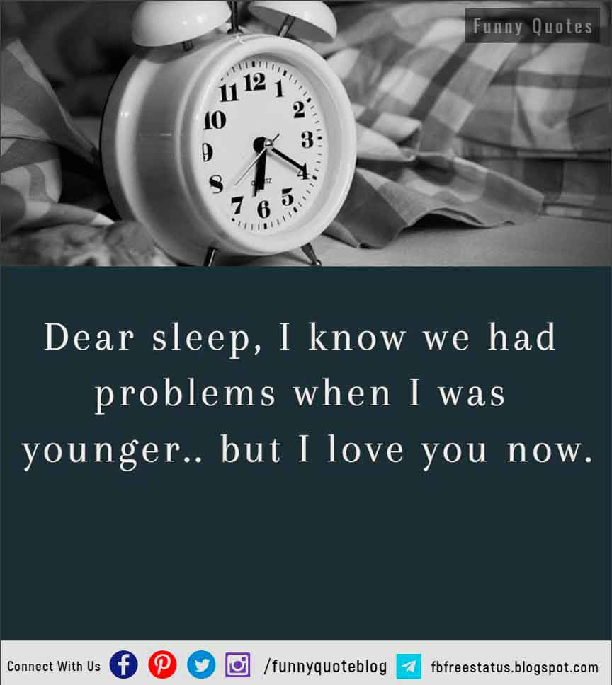Dear sleep, I know we had problems when I was younger.. but I love you now.