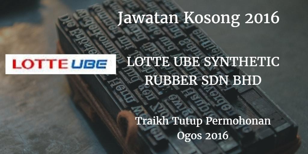 Jawatan Kosong LOTTE UBE SYNTHETIC RUBBER SDN BHD Ogos 2016