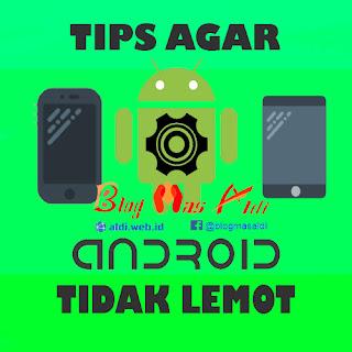 Tips Android Agar Tidak Lemot dan Lancar