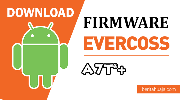 Download Firmware / Stock ROM Evercoss A7T*+ (Bintang Plus) All Version