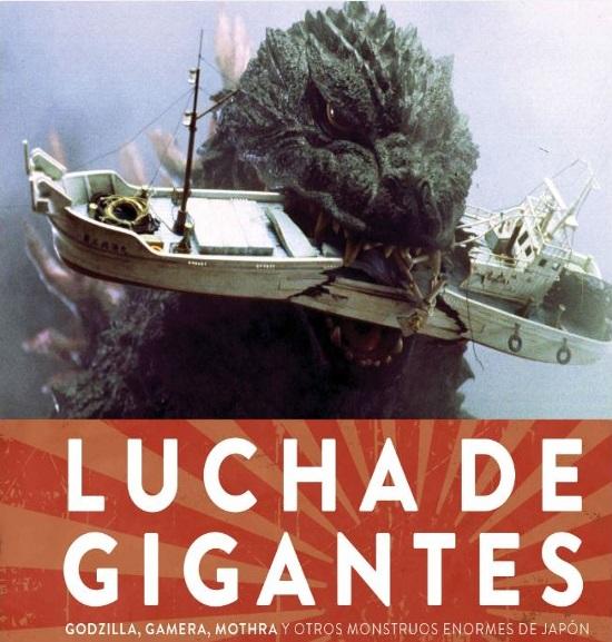 LUCHA DE GIGANTES: GODZILLA, GAMERA, MOTHRA Y OTROS MONSTRUOS ENORMES DE JAPON