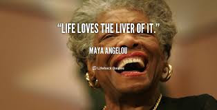 Famous Quotes About Life Changes: life loves the liver of it