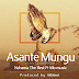 (New Mp3)Nchama The Best Ft Mo Music - Asante Mungu Audio/Video (Audio Song)