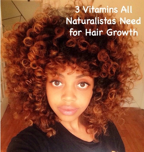 3 Vitamins All Naturalistas Need for Hair Growth